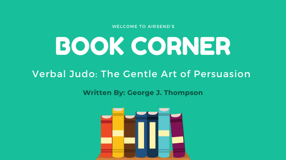 Here are five keys to effective communication from George J. Thompson's book Verbal Judo: The Gentle Art of Persuasion.